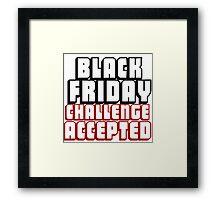 BLACK FRIDAY CHALLENGE ACCEPTED Framed Print
