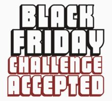 BLACK FRIDAY CHALLENGE ACCEPTED Kids Tee
