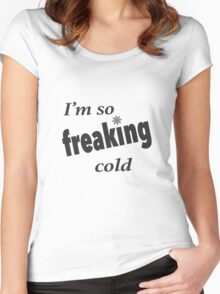 I'm so freaking cold Women's Fitted Scoop T-Shirt