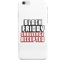 BLACK FRIDAY CHALLENGE ACCEPTED iPhone Case/Skin