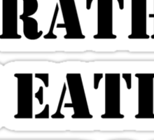 Right Now, I'd Rather Be Eating Pierogi - Black Text Sticker