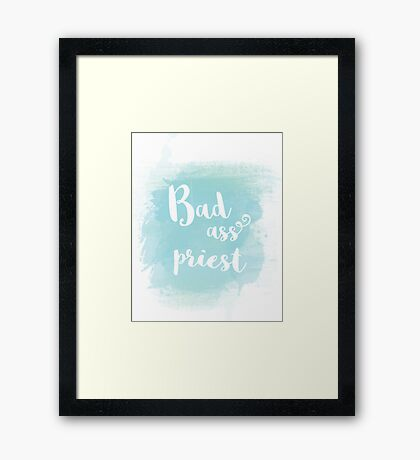"""Funny """"Bad ass priest"""" blue watercolor calligraphy statement Framed Print"""