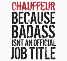 Humorous 'Chauffeur because Badass Isn't an Official Job Title' Tshirt, Accessories and Gifts by Albany Retro