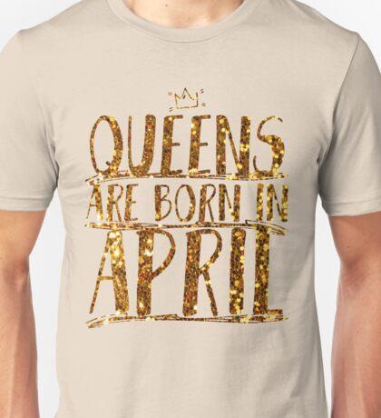 Queens are born in april  Unisex T-Shirt