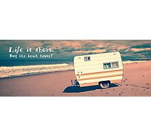 Life is short.  Buy the beach house. Photographic Print