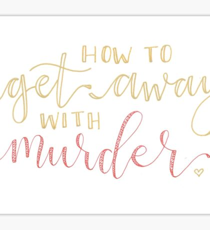 how to get away with murder - hand lettered  Sticker