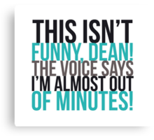 The voice says I'm almost out of minutes! Canvas Print