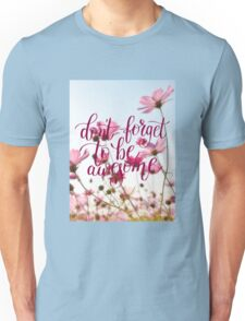 Dont forget to be awesome - Flowers Unisex T-Shirt