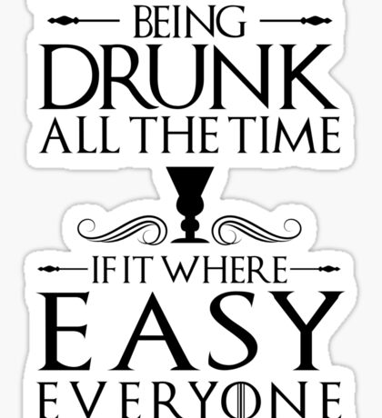 It's not Easy being Drunk all the Time Sticker