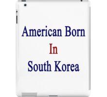 American Born In South Korea  iPad Case/Skin