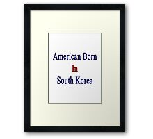 American Born In South Korea  Framed Print