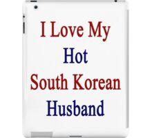I Love My Hot South Korean Husband iPad Case/Skin