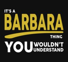 Its A Barbara Thing, You Wouldnt Understand! by 2E1K