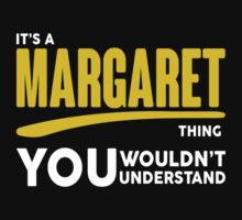 Its A Margaret Thing, You Wouldnt Understand! by 2E1K