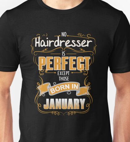 Hairdresser No Hairdresser Is Perfect Except Those Born In January Unisex T-Shirt