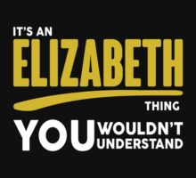 Its A Elizabeth Thing, You Wouldnt Understand! by 2E1K