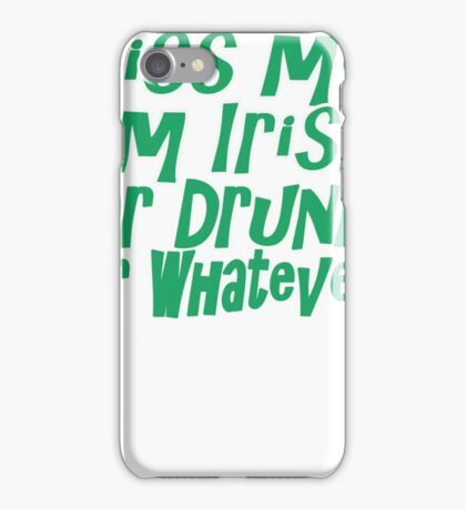 Kiss Me I'm Drunk Or Irish Or Whatever T Shirt iPhone Case/Skin