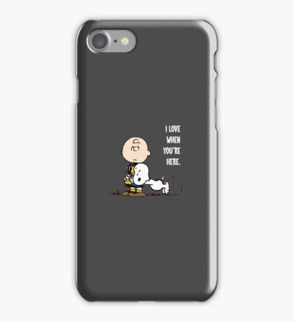 i love when you're here iPhone Case/Skin