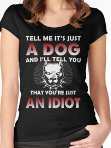 Tell Me It's Just A Dog And I'll Tell You That You're Just An Idiot Women's Fitted Scoop T-Shirt