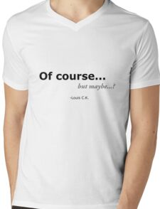 Of course... but maybe...? Mens V-Neck T-Shirt