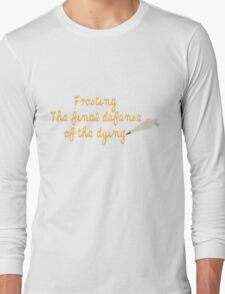 What a delicious defense. Long Sleeve T-Shirt