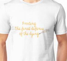 What a delicious defense. Unisex T-Shirt