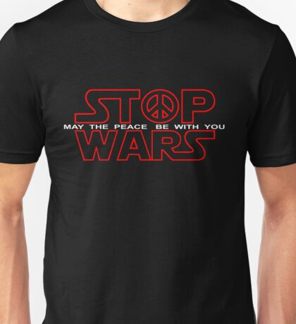Stop Wars - May The Peace Be With You Unisex T-Shirt