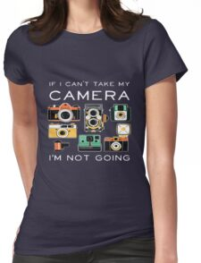 Camera If I Can't Take My Camera Womens Fitted T-Shirt