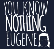 You Know Nothing Eugene (Black) by RumShirt