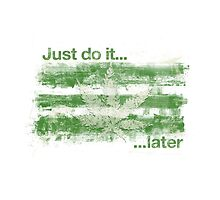 Just do it....later by TinaGraphics