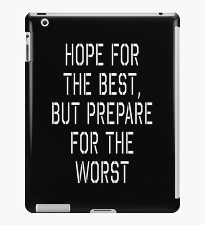 Hope for the best, but prepare for the worst iPad Case/Skin