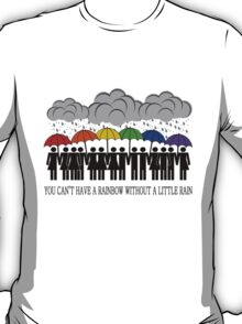You Can't Have a Rainbow Without a Little Rain T-Shirt