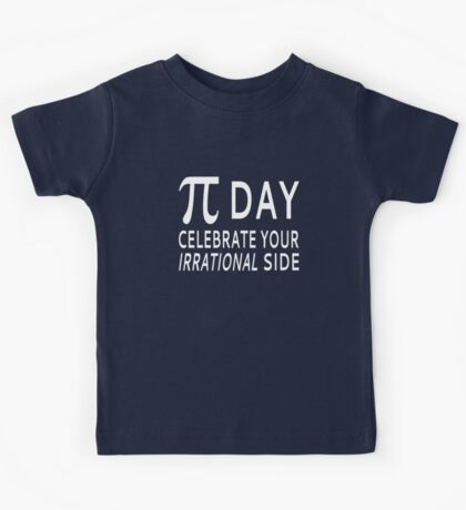 Pi Day - Celebrate Your Irrational Side Kids Tee