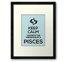 Keep Calm, You're in the Presence of a Pisces Framed Print