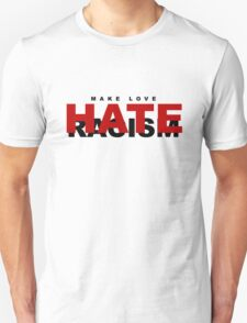Make Love ... Hate Racism T-Shirt