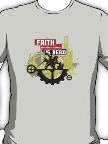 Faith without works is dead T-Shirt