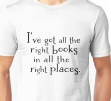I've got all the right books in all the right places.  Unisex T-Shirt