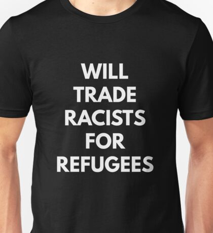 Will Trade Racists For Refugees Unisex T-Shirt