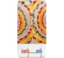 Insanity...Sanity iPhone Case/Skin