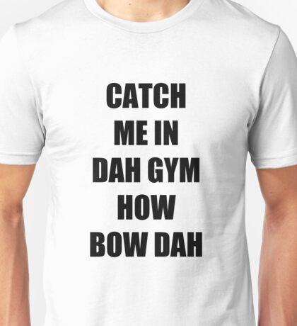 Catch me in dah gym Unisex T-Shirt