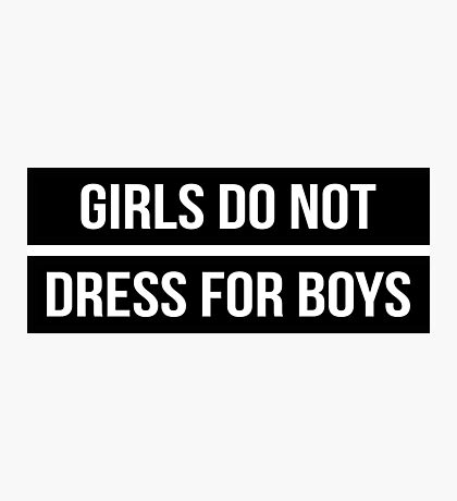 GIRLS DO NOT DRESS FOR BOYS Photographic Print