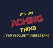 It's an ACHING thing, you wouldn't understand !! by itsmine