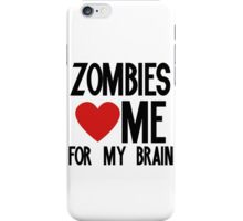 Zombies love me for my brains iPhone Case/Skin