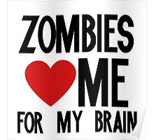 Zombies love me for my brains Poster