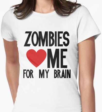 Zombies love me for my brains Womens Fitted T-Shirt