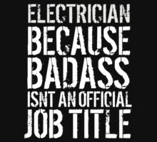 Must-Have 'Electrician because Badass Isn't an Official Job Title' Tshirt, Accessories and Gifts T-Shirt