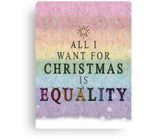 All I want for Christmas is Equality Canvas Print
