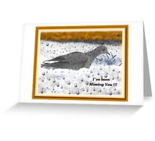 I`ve Been Missing You!!! Greeting Card