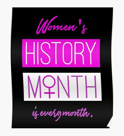 Women's History Month Is Every Month Poster