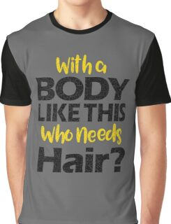 With a Body Like This Who Needs Hair? T Shirt Graphic T-Shirt